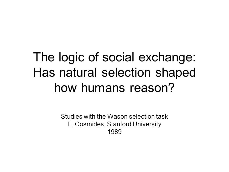 The logic of social exchange: Has natural selection shaped how humans reason.