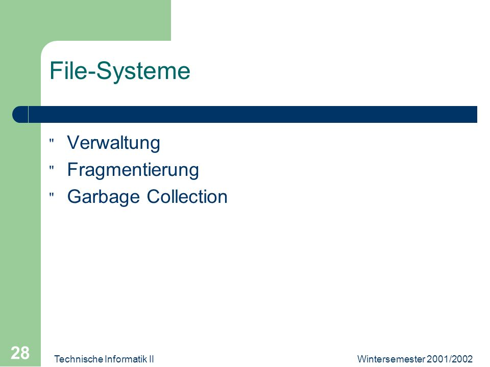 Wintersemester 2001/2002Technische Informatik II 28 File-Systeme Verwaltung Fragmentierung Garbage Collection