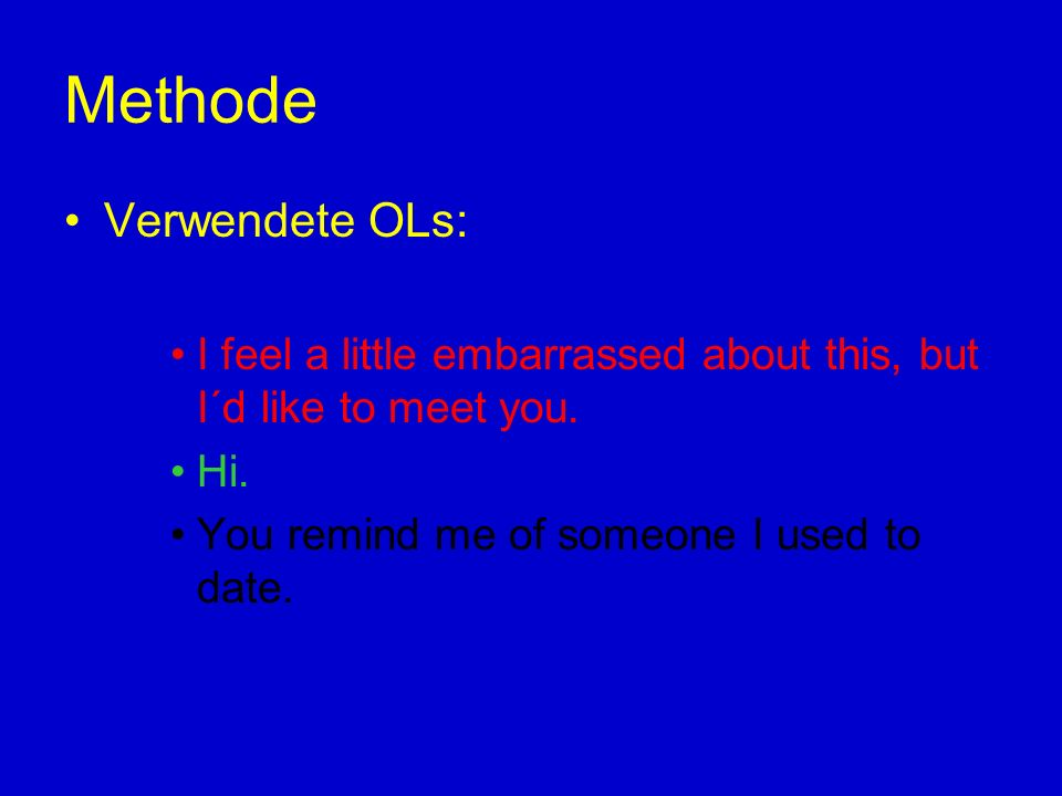 Methode Verwendete OLs: I feel a little embarrassed about this, but I´d like to meet you.