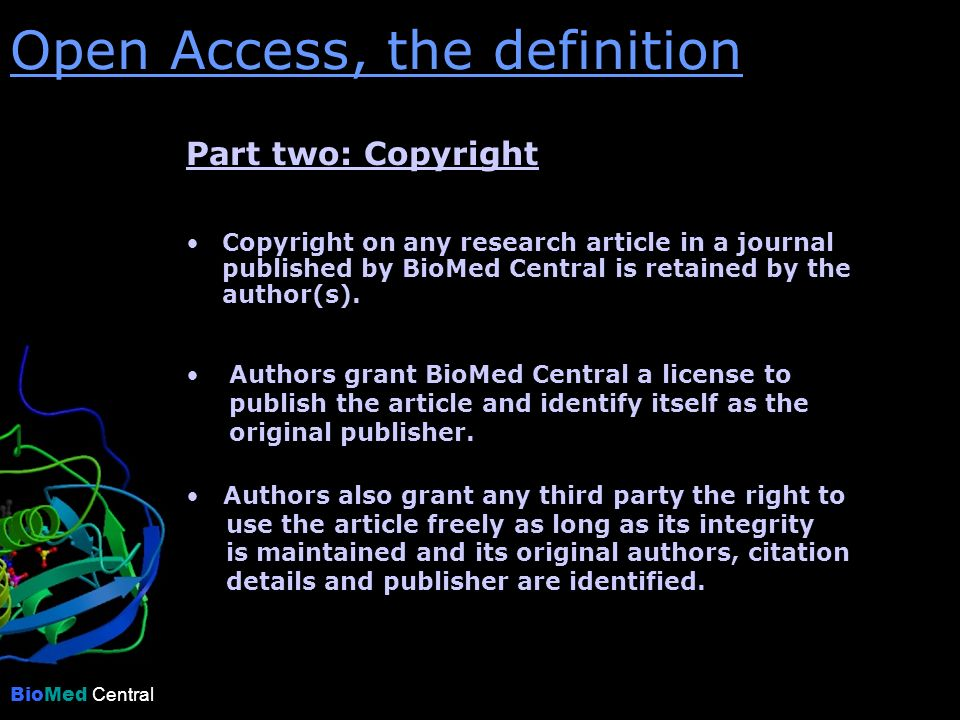 Open Access, the definition BioMed Central Authors grant BioMed Central a license to publish the article and identify itself as the original publisher.