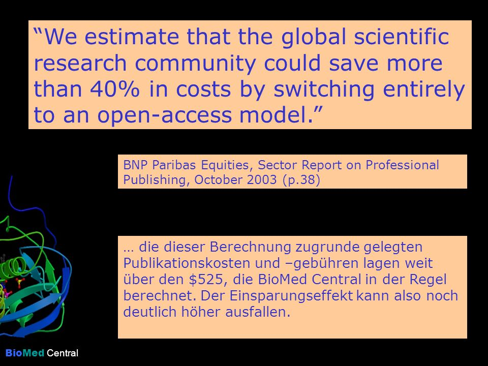 BioMed Central We estimate that the global scientific research community could save more than 40% in costs by switching entirely to an open-access model.