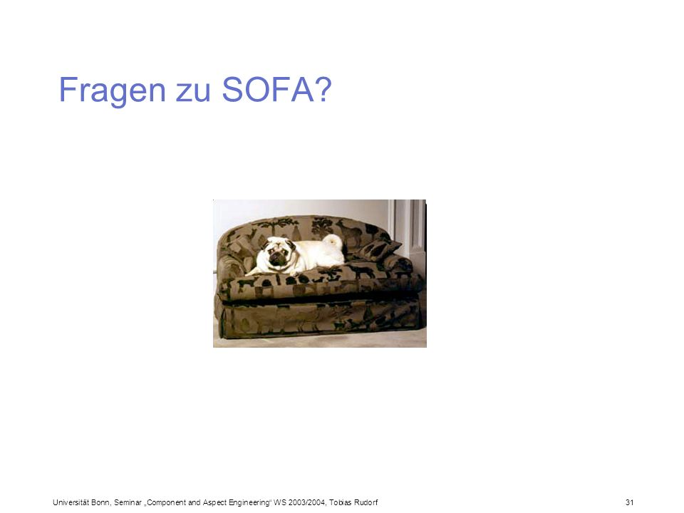Universität Bonn, Seminar Component and Aspect Engineering WS 2003/2004, Tobias Rudorf31 Fragen zu SOFA
