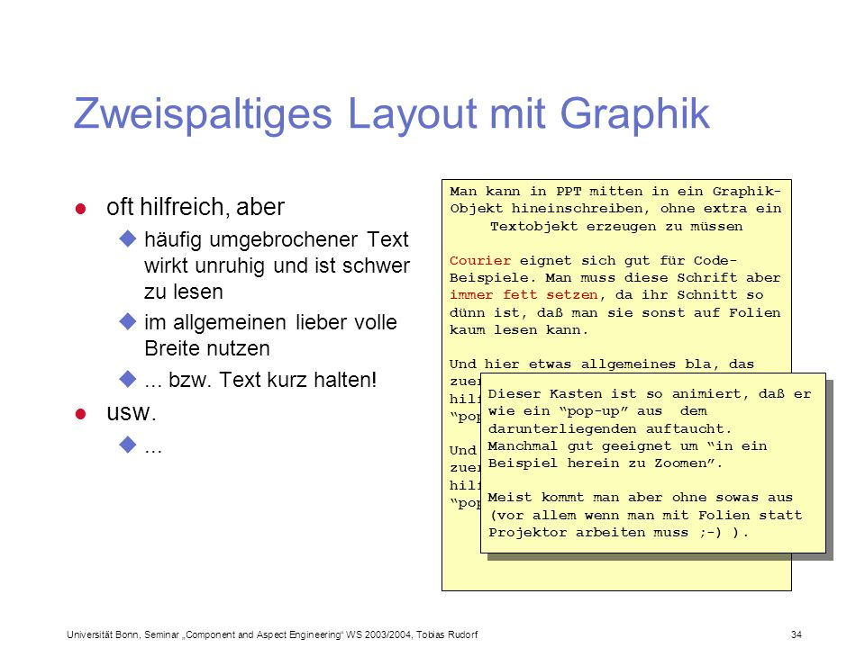 Universität Bonn, Seminar Component and Aspect Engineering WS 2003/2004, Tobias Rudorf34 Man kann in PPT mitten in ein Graphik- Objekt hineinschreiben, ohne extra ein Textobjekt erzeugen zu müssen Courier eignet sich gut für Code- Beispiele.