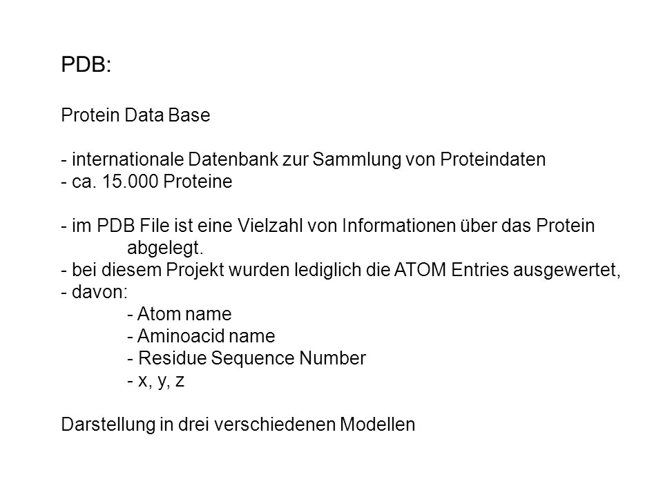 PDB: Protein Data Base - internationale Datenbank zur Sammlung von Proteindaten - ca.