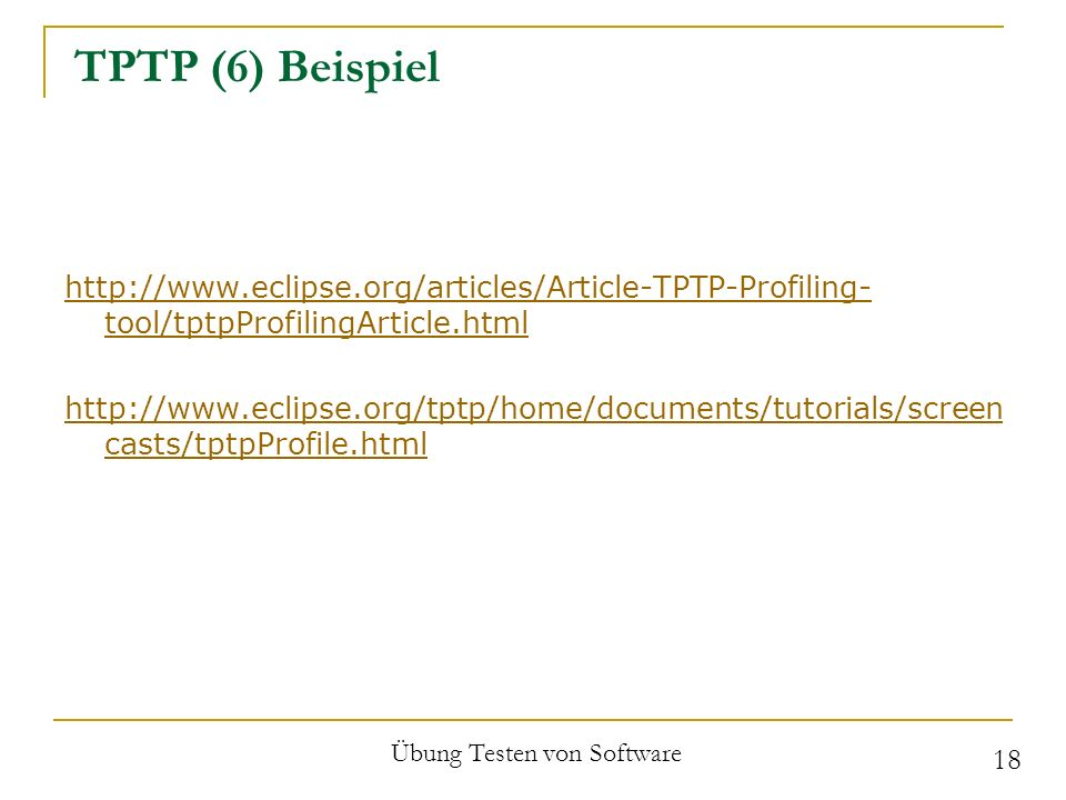 TPTP (6) Beispiel   tool/tptpProfilingArticle.html   casts/tptpProfile.html Übung Testen von Software 18