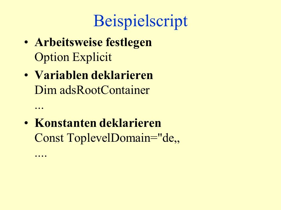 Beispielscript Arbeitsweise festlegen Option Explicit Variablen deklarieren Dim adsRootContainer...