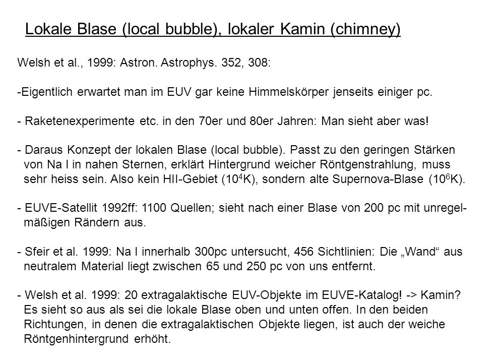 Lokale Blase (local bubble), lokaler Kamin (chimney) Welsh et al., 1999: Astron.