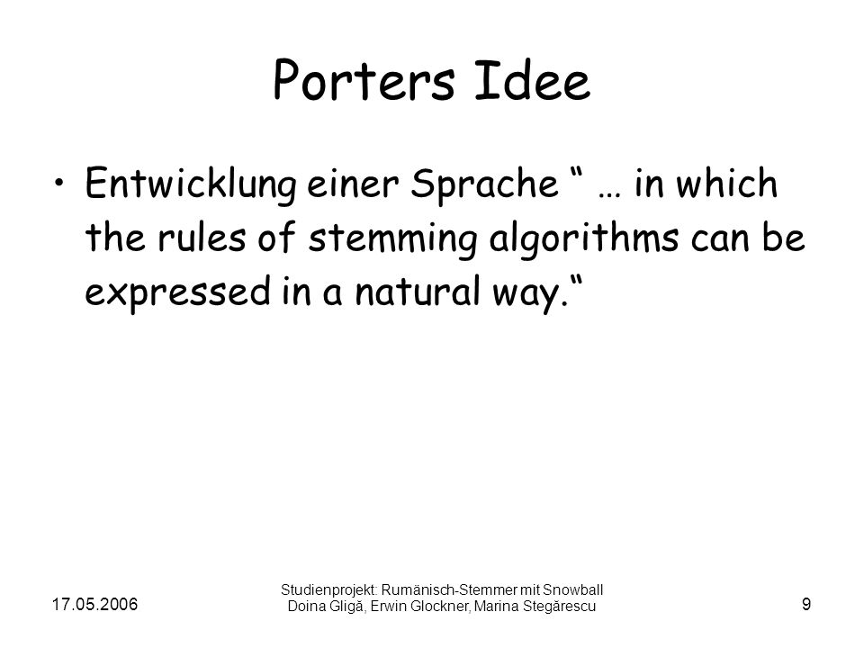 Porters Idee Entwicklung einer Sprache … in which the rules of stemming algorithms can be expressed in a natural way.