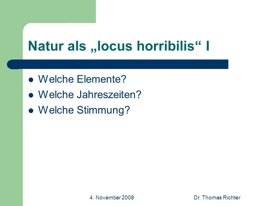 4. November 2008Dr. Thomas Richter Natur als locus horribilis I Welche Elemente.