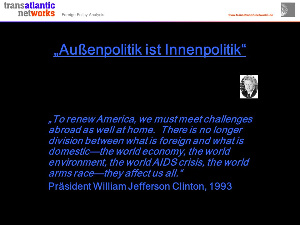 Außenpolitik ist Innenpolitik To renew America, we must meet challenges abroad as well at home.