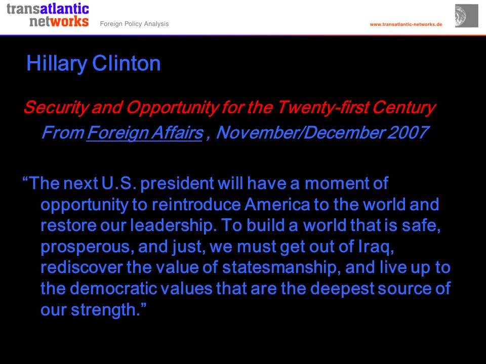 Hillary Clinton Security and Opportunity for the Twenty-first Century From Foreign Affairs, November/December 2007 The next U.S.