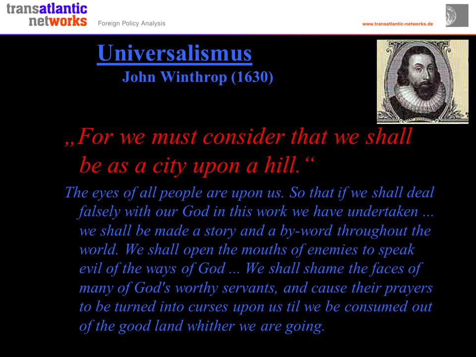 Universalismus John Winthrop (1630) For we must consider that we shall be as a city upon a hill.