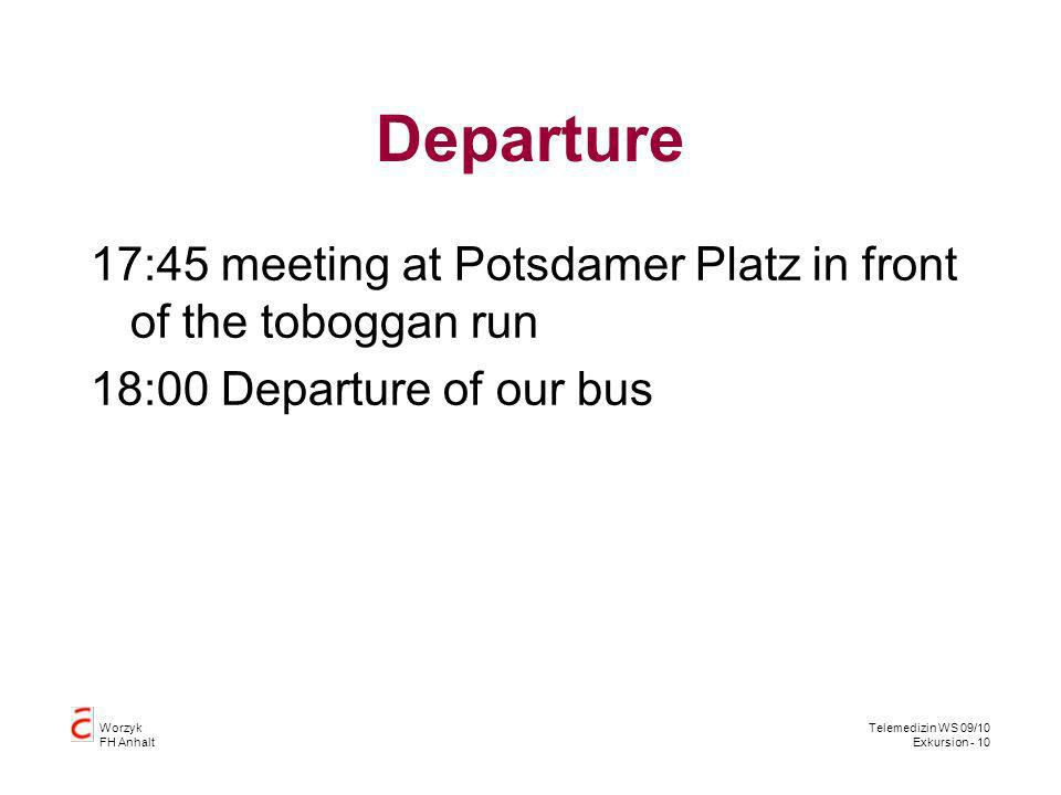 Worzyk FH Anhalt Telemedizin WS 09/10 Exkursion - 10 Departure 17:45 meeting at Potsdamer Platz in front of the toboggan run 18:00 Departure of our bus