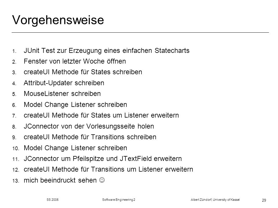 SS 2005 Software Engineering 2 Albert Zündorf, University of Kassel 29 Vorgehensweise 1.