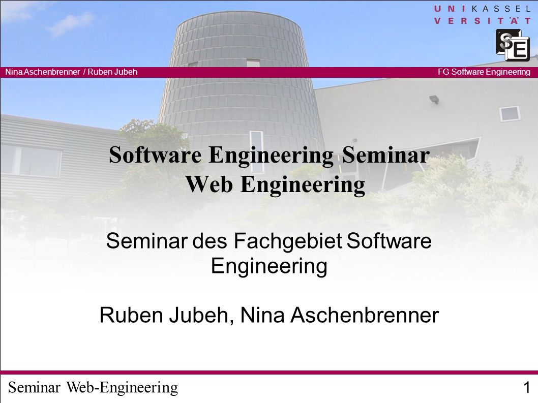 Seminar Web-Engineering Nina Aschenbrenner / Ruben Jubeh 1 FG Software Engineering Software Engineering Seminar Web Engineering Seminar des Fachgebiet Software Engineering Ruben Jubeh, Nina Aschenbrenner