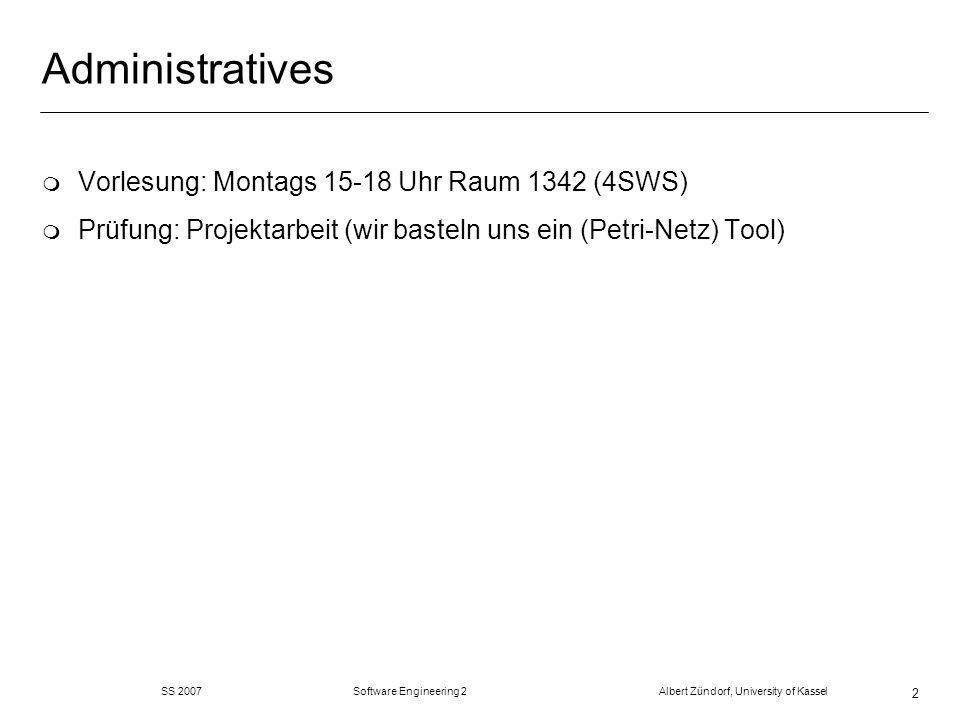 SS 2007 Software Engineering 2 Albert Zündorf, University of Kassel 2 Administratives m Vorlesung: Montags Uhr Raum 1342 (4SWS) m Prüfung: Projektarbeit (wir basteln uns ein (Petri-Netz) Tool)