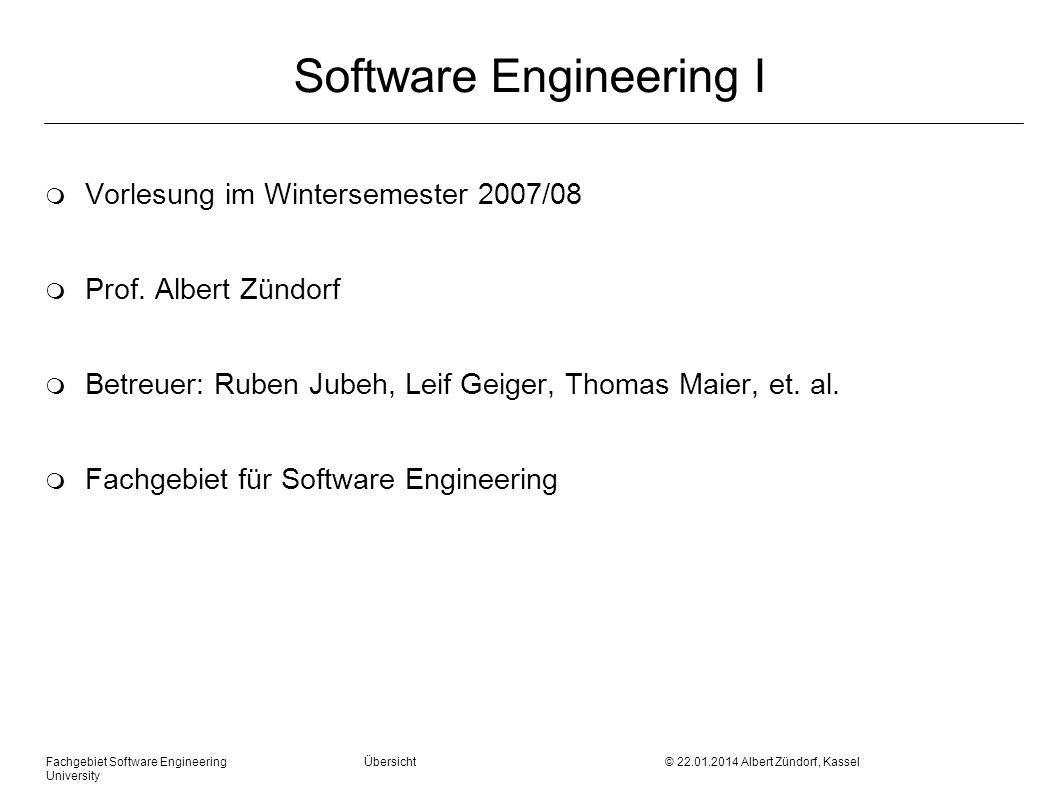 Fachgebiet Software Engineering Übersicht © Albert Zündorf, Kassel University Software Engineering I m Vorlesung im Wintersemester 2007/08 m Prof.
