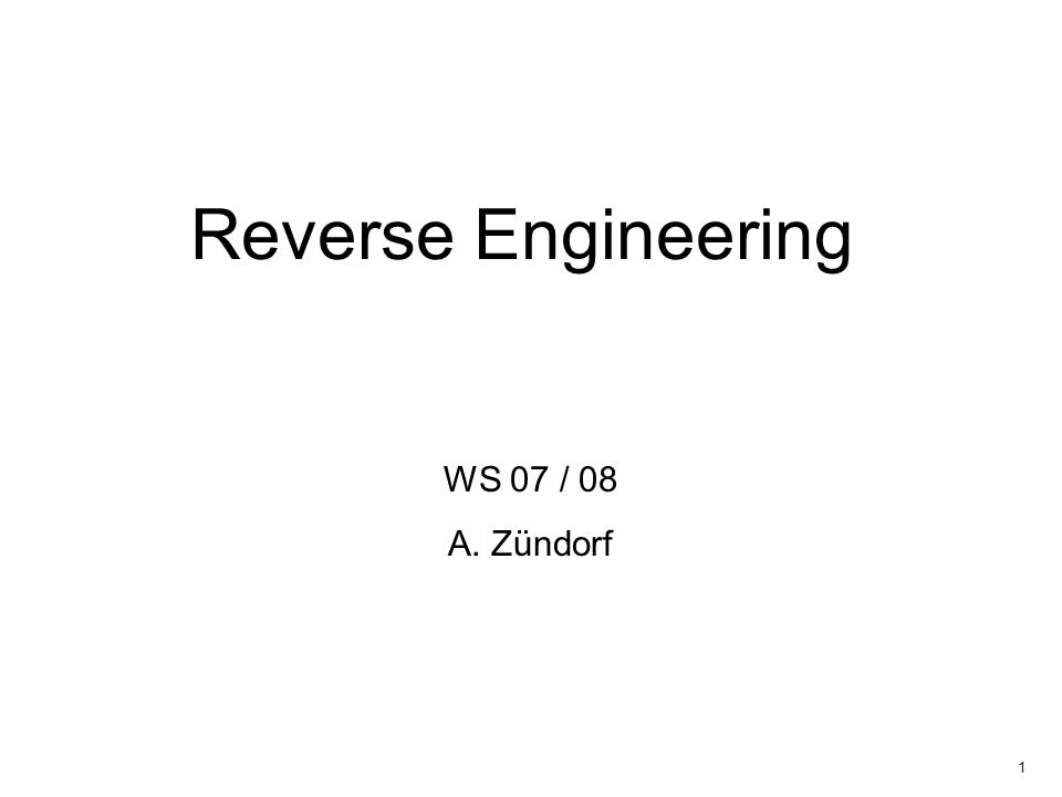 1 Reverse Engineering WS 07 / 08 A. Zündorf
