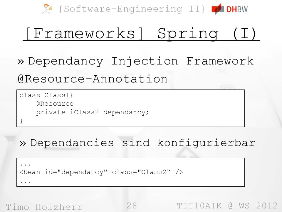 28 WS 2012 [Frameworks] Spring (I) »Dependancy Injection class private iClass2 dependancy; }......