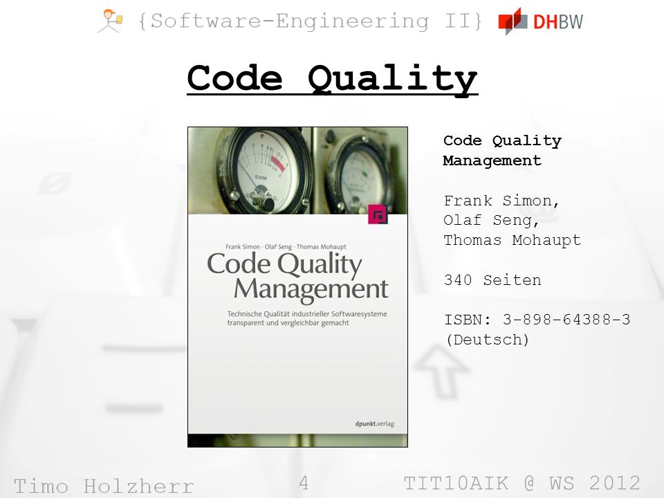 4 WS 2012 Code Quality Code Quality Management Frank Simon, Olaf Seng, Thomas Mohaupt 340 Seiten ISBN: (Deutsch)