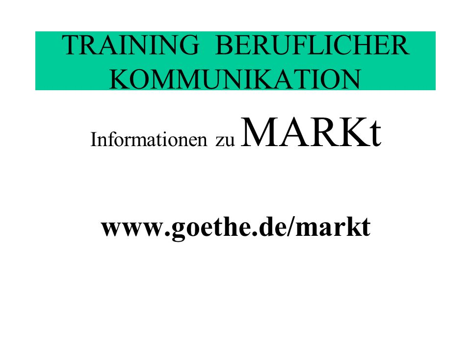 TRAINING BERUFLICHER KOMMUNIKATION Informationen zu MARKt