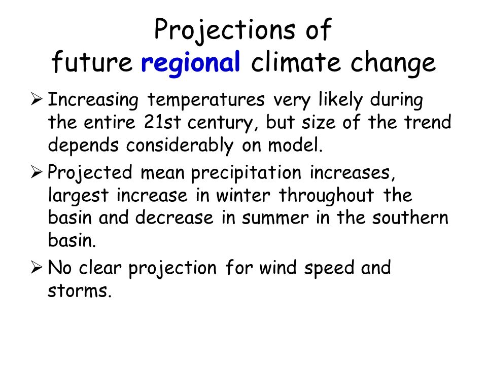 Projections of future regional climate change Increasing temperatures very likely during the entire 21st century, but size of the trend depends considerably on model.