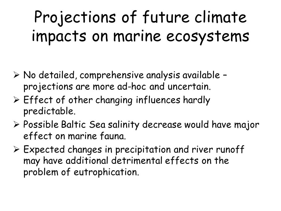 Projections of future climate impacts on marine ecosystems No detailed, comprehensive analysis available – projections are more ad-hoc and uncertain.