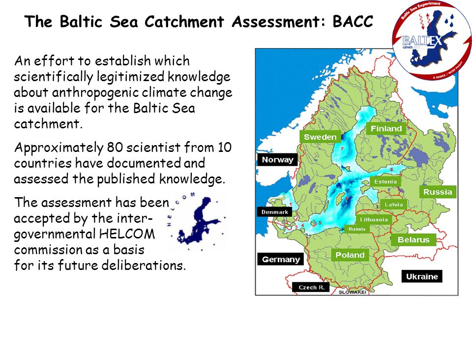 The Baltic Sea Catchment Assessment: BACC An effort to establish which scientifically legitimized knowledge about anthropogenic climate change is available for the Baltic Sea catchment.