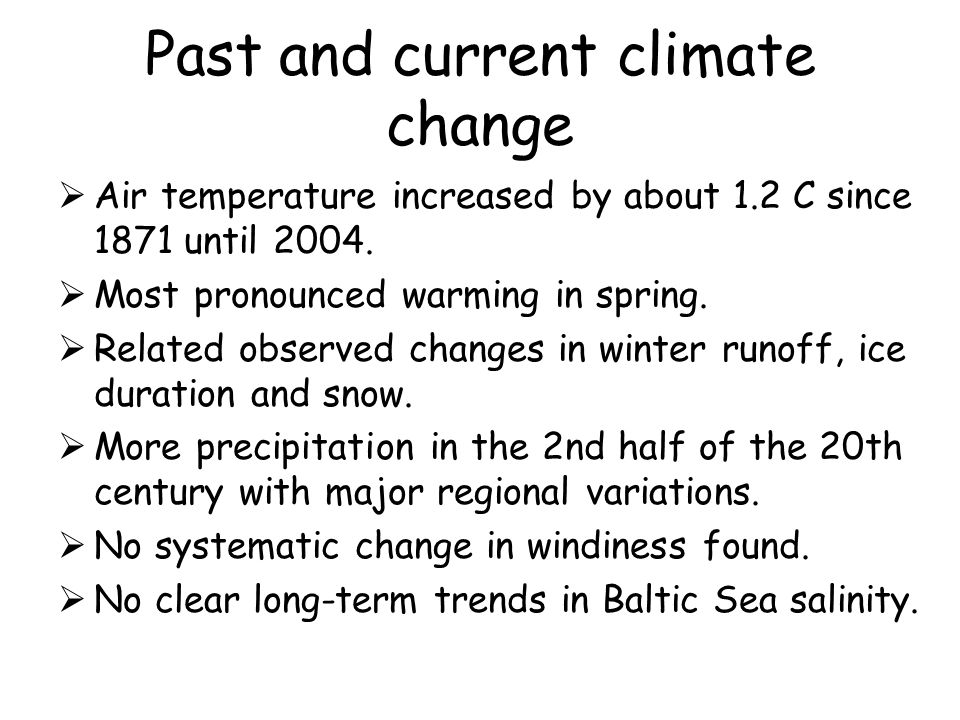 Past and current climate change Air temperature increased by about 1.2 C since 1871 until 2004.