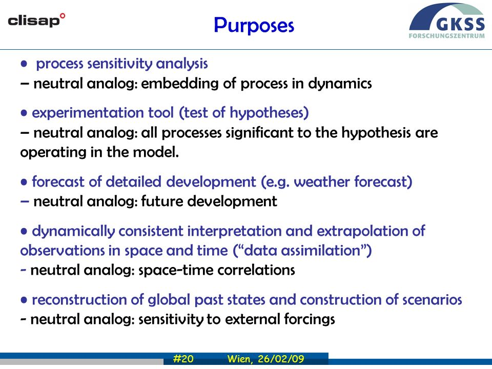#20 Wien, 26/02/09 process sensitivity analysis – neutral analog: embedding of process in dynamics experimentation tool (test of hypotheses) – neutral analog: all processes significant to the hypothesis are operating in the model.