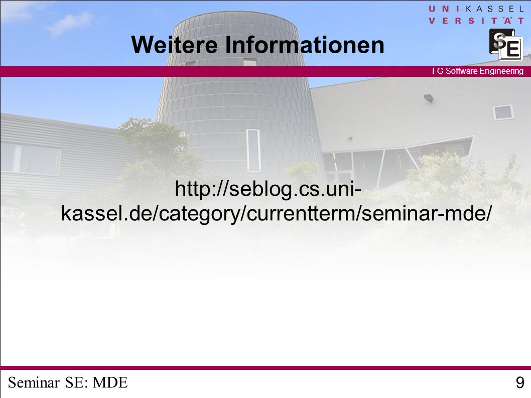 Seminar SE: MDE 9 FG Software Engineering Weitere Informationen   kassel.de/category/currentterm/seminar-mde/