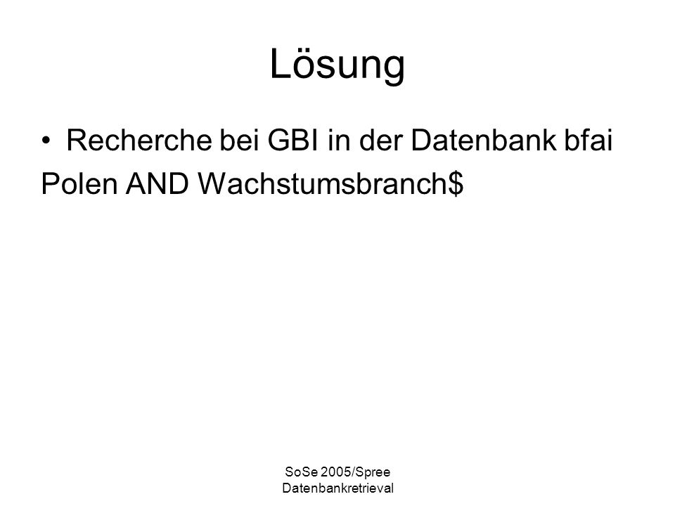 SoSe 2005/Spree Datenbankretrieval Lösung Recherche bei GBI in der Datenbank bfai Polen AND Wachstumsbranch$