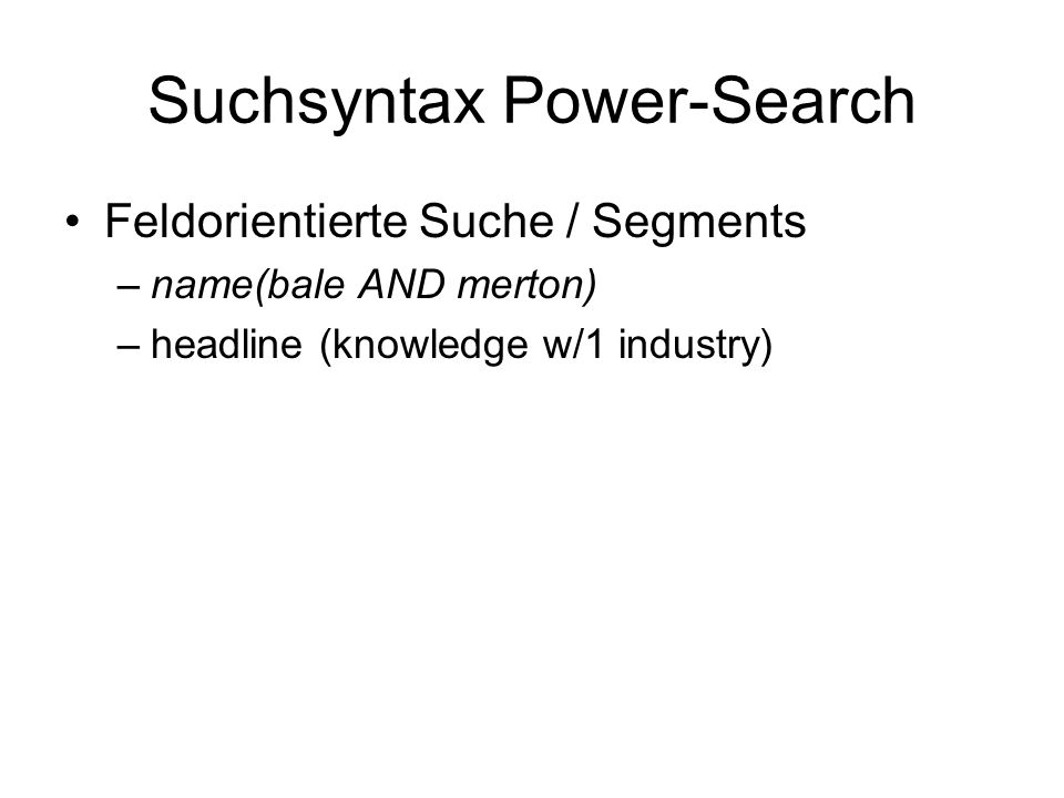 Suchsyntax Power-Search Feldorientierte Suche / Segments –name(bale AND merton) –headline (knowledge w/1 industry)