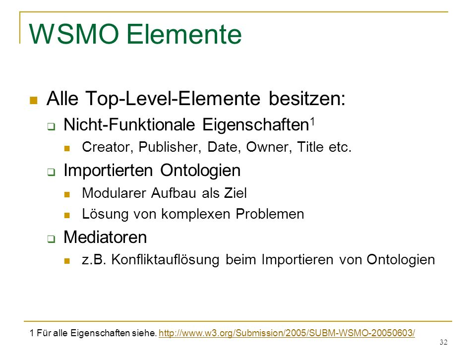 32 WSMO Elemente Alle Top-Level-Elemente besitzen: Nicht-Funktionale Eigenschaften 1 Creator, Publisher, Date, Owner, Title etc.