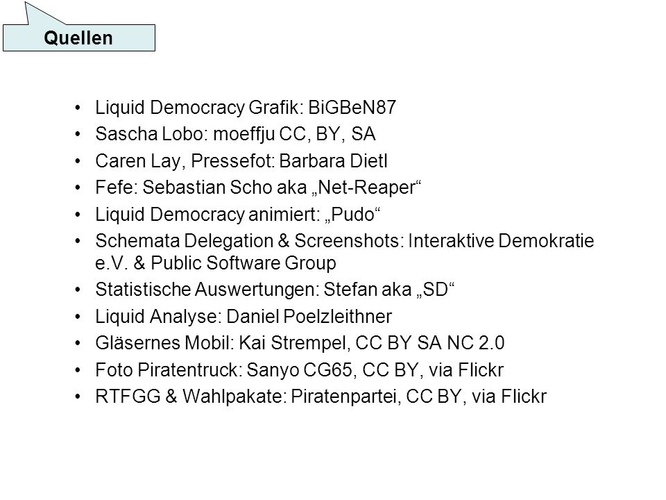 Liquid Democracy Grafik: BiGBeN87 Sascha Lobo: moeffju CC, BY, SA Caren Lay, Pressefot: Barbara Dietl Fefe: Sebastian Scho aka Net-Reaper Liquid Democracy animiert: Pudo Schemata Delegation & Screenshots: Interaktive Demokratie e.V.