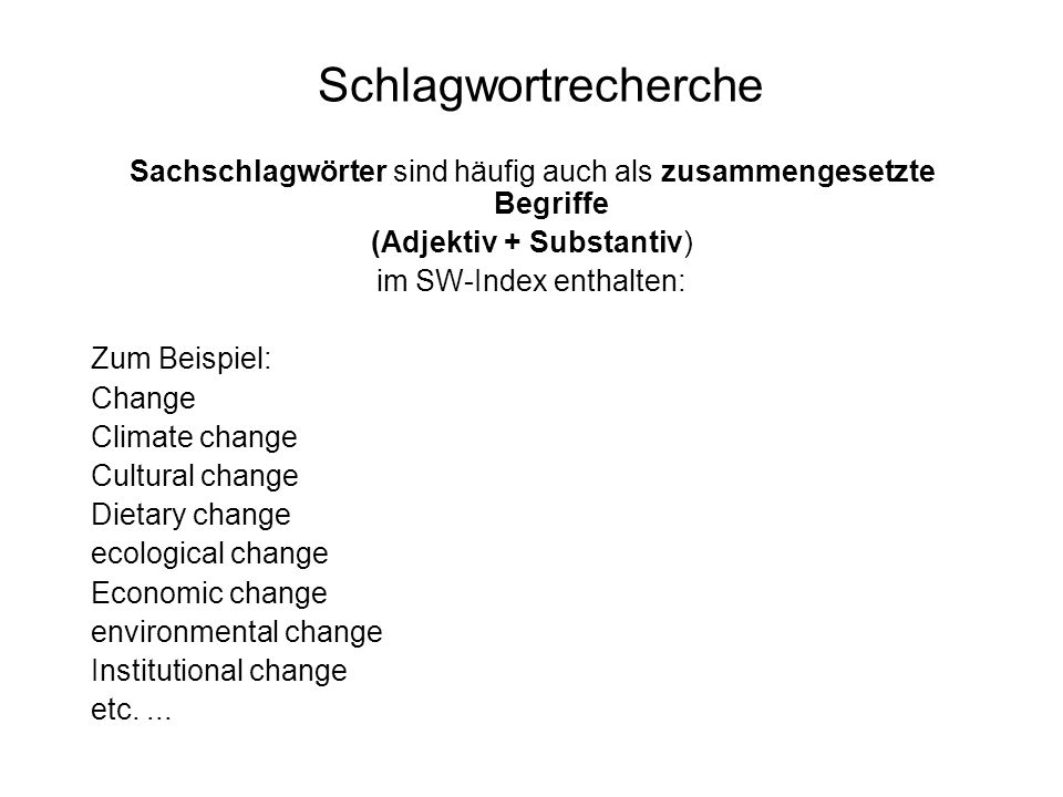 Schlagwortrecherche Sachschlagwörter sind häufig auch als zusammengesetzte Begriffe (Adjektiv + Substantiv) im SW-Index enthalten: Zum Beispiel: Change Climate change Cultural change Dietary change ecological change Economic change environmental change Institutional change etc....