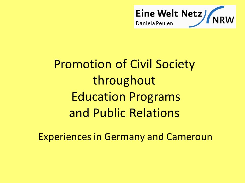 Promotion of Civil Society throughout Education Programs and Public Relations Experiences in Germany and Cameroun Daniela Peulen