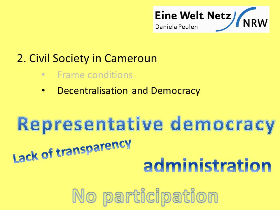 2. Civil Society in Cameroun Frame conditions Decentralisation and Democracy Daniela Peulen