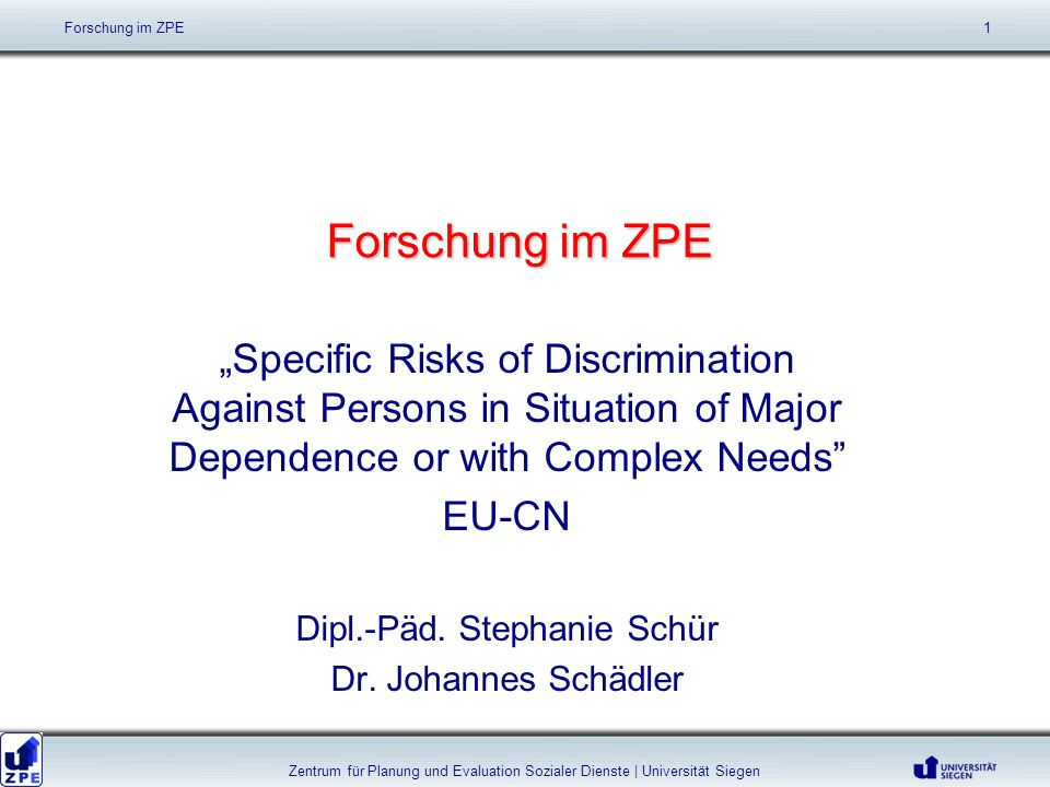 Forschung im ZPE Specific Risks of Discrimination Against Persons in Situation of Major Dependence or with Complex Needs EU-CN Dipl.-Päd.