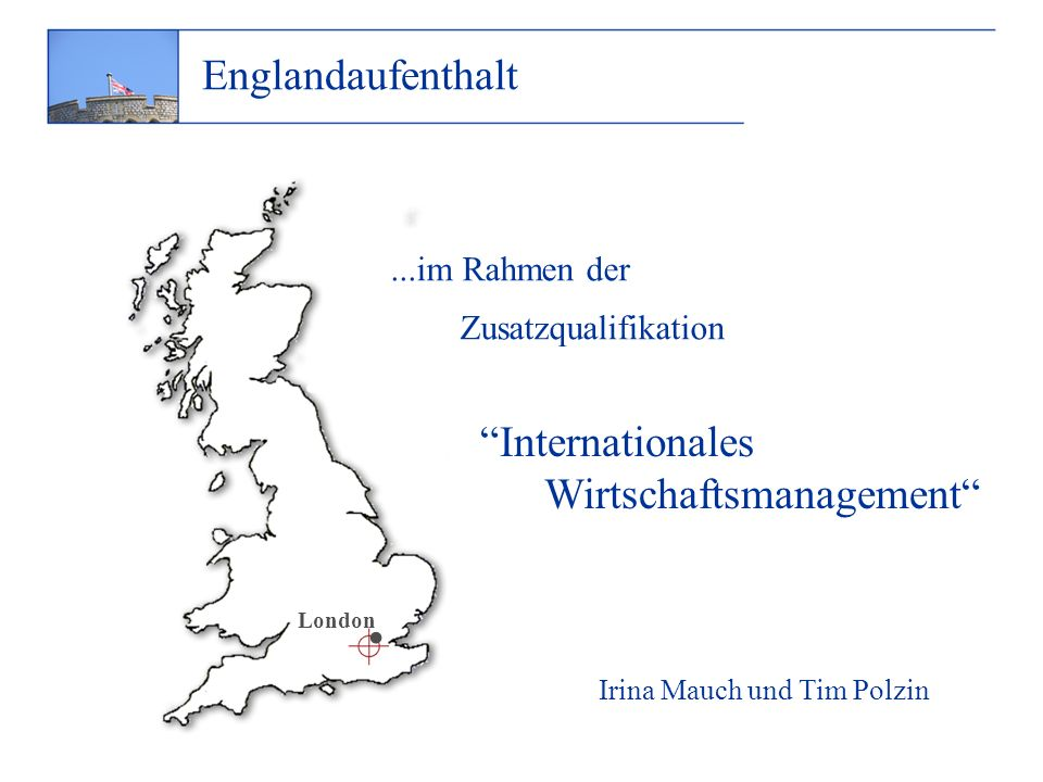 ...im Rahmen der Zusatzqualifikation Irina Mauch und Tim Polzin Internationales Wirtschaftsmanagement Englandaufenthalt · London