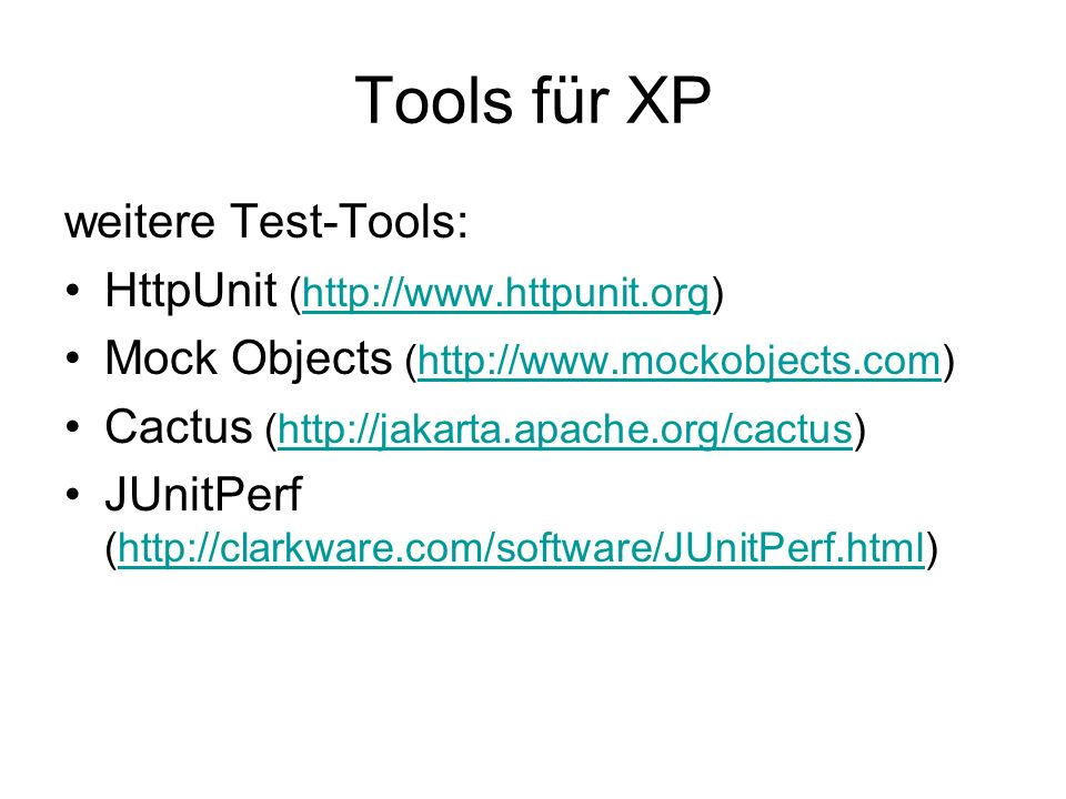 Tools für XP weitere Test-Tools: HttpUnit (  Mock Objects (  Cactus (  JUnitPerf (