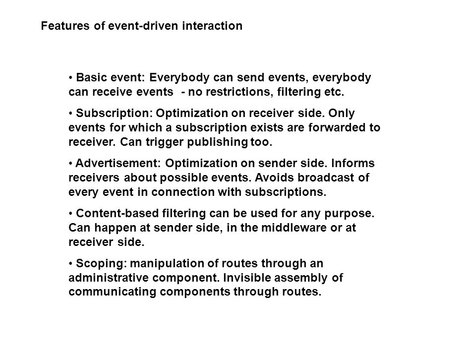 Features of event-driven interaction Basic event: Everybody can send events, everybody can receive events - no restrictions, filtering etc.