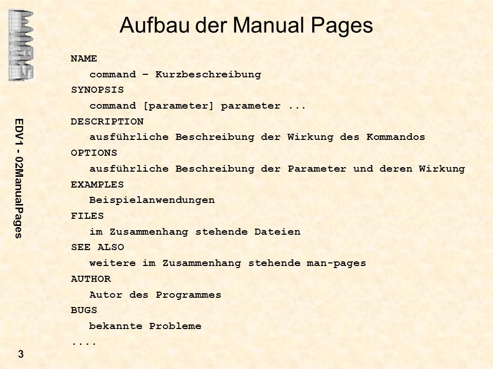 EDV1 - 02ManualPages 3 Aufbau der Manual Pages NAME command – Kurzbeschreibung SYNOPSIS command [parameter] parameter...