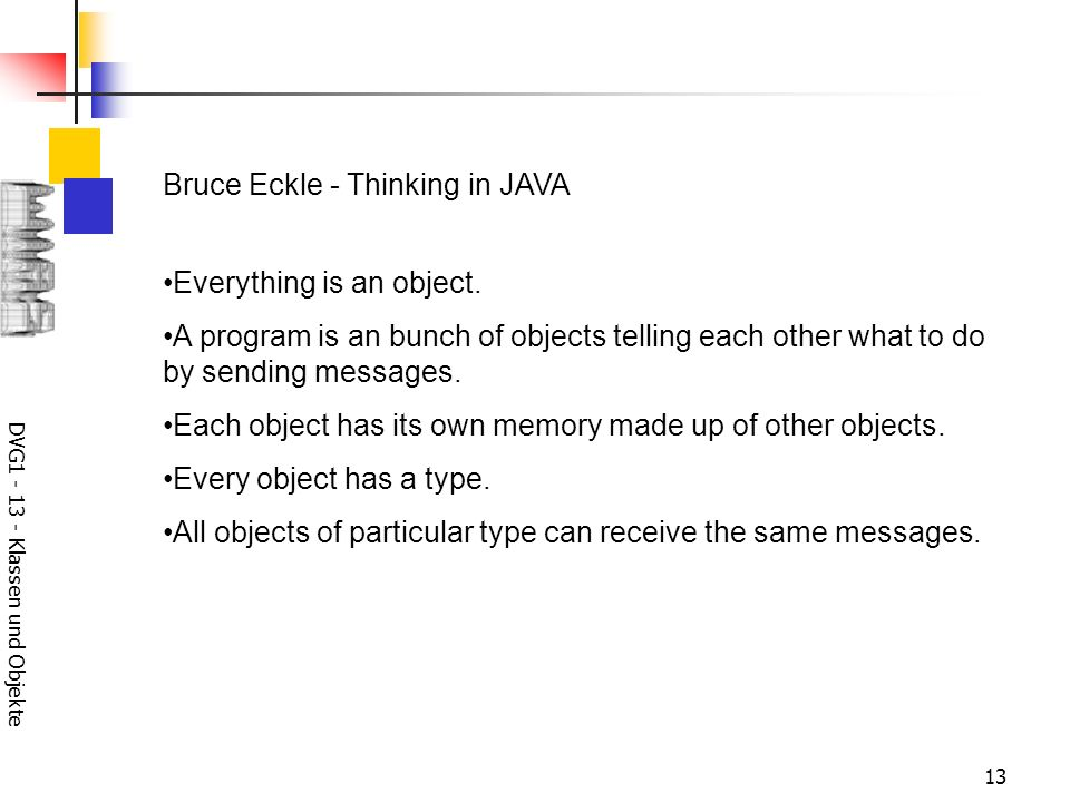 DVG Klassen und Objekte 13 Bruce Eckle - Thinking in JAVA Everything is an object.