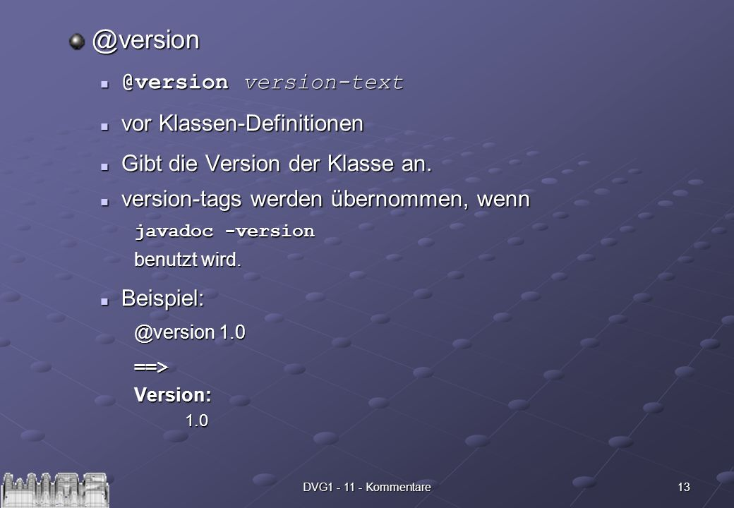 13DVG version-text vor Klassen-Definitionen vor Klassen-Definitionen Gibt die Version der Klasse an.