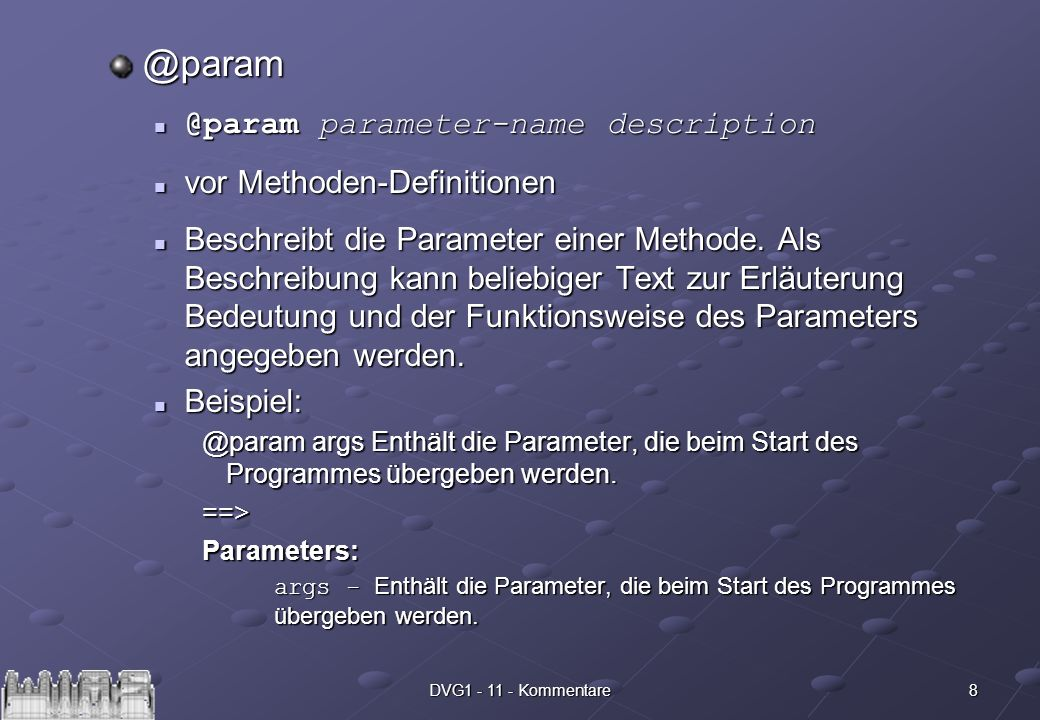 8DVG parameter-name parameter-name description vor Methoden-Definitionen vor Methoden-Definitionen Beschreibt die Parameter einer Methode.