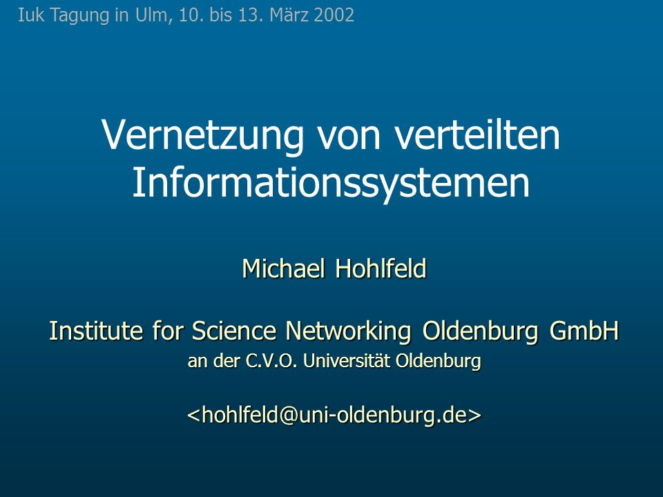 Vernetzung von verteilten Informationssystemen Michael Hohlfeld Institute for Science Networking Oldenburg GmbH an der C.V.O.