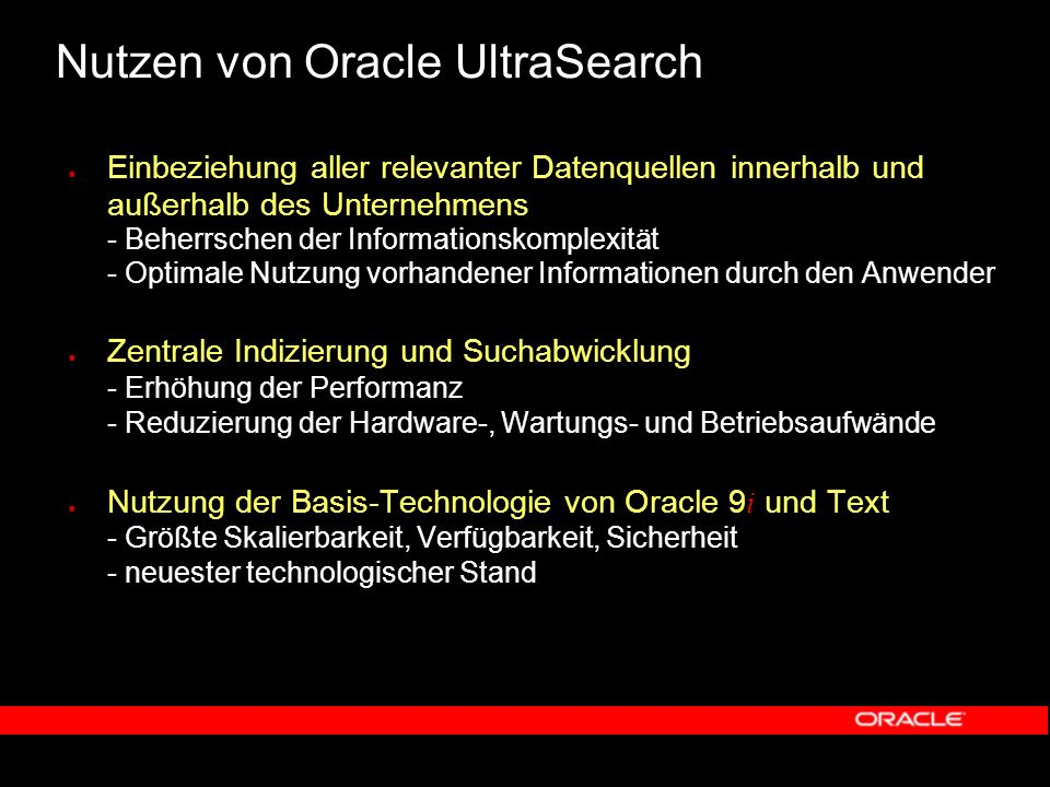 UltraSearch Architektur DatenbankenCrawler SQL Engine Oracle Text Web Server Abfrage & Administration Web Browser Ultra Search Client Ultra Search Mid-Tier Komponente Ultra Search Server Mail-ServerIntranet/Internet