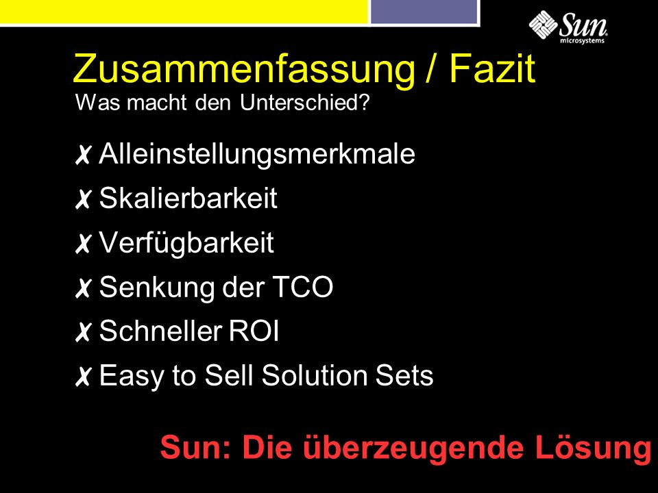 Zusammenfassung / Fazit Alleinstellungsmerkmale Skalierbarkeit Verfügbarkeit Senkung der TCO Schneller ROI Easy to Sell Solution Sets Was macht den Unterschied.