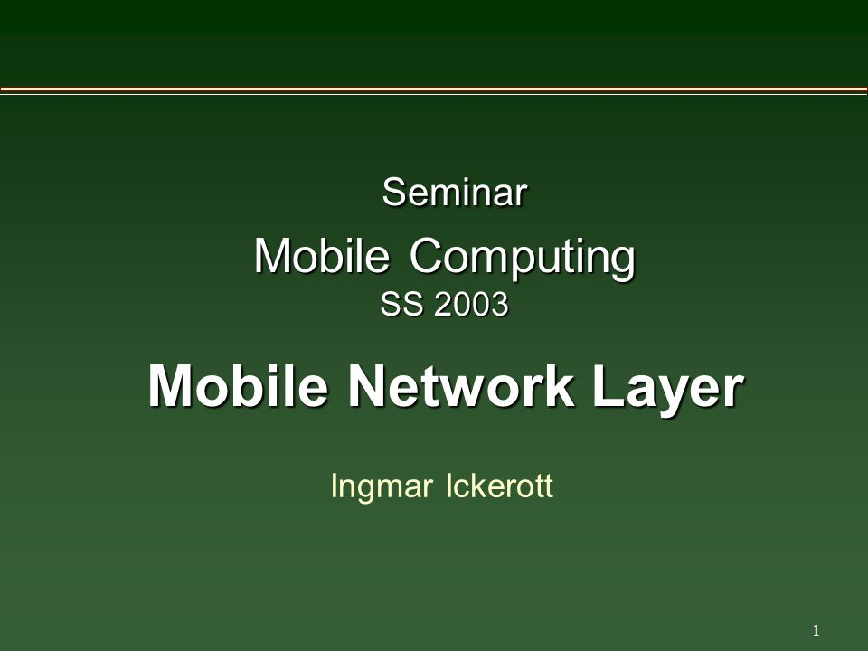 1 Seminar Mobile Computing SS 2003 Mobile Network Layer Ingmar Ickerott